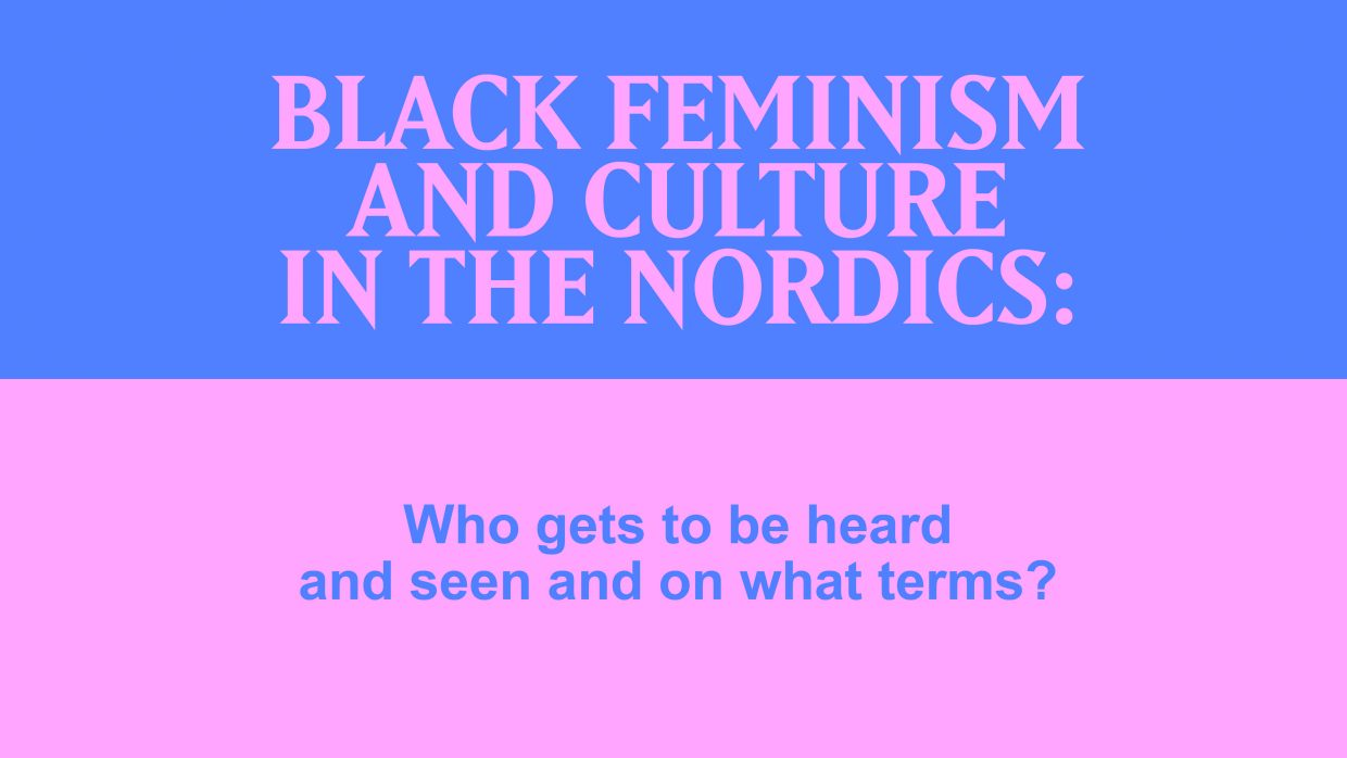 Black feminism and culture in the Nordics: Who gets to be heard and seen and on what terms?